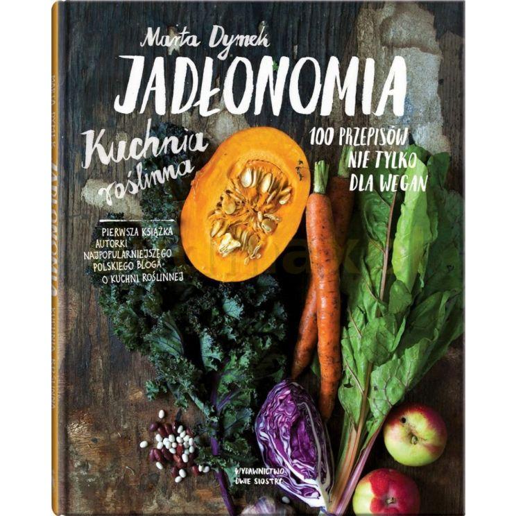 Książka Jadłonomia. Kuchnia roślinna 100 przepisów w.2017